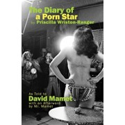 The Diary of a Porn Star by Priscilla Wriston-Ranger: As Told to David Mamet with an Afterword by Mr. Mamet, Hardcover/David Mamet