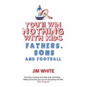 You'll Win Nothing with Kids - Fathers, Sons and Football (White Jim)(Paperback) (9780349119885)