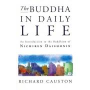 Buddha In Daily Life. An Introduction to the Buddhism of Nichiren Daishonin, Paperback/Richard Causton