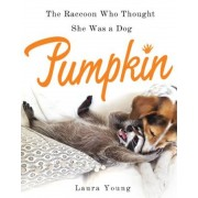 Pumpkin: The Raccoon Who Thought She Was a Dog, Hardcover