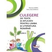Culegere de texte si aplicatii pentru limba si literatura romana, clasa a V-a/Mariana Norel, Petru Bucurenciu