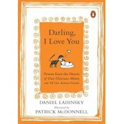 Darling, I Love You: Poems from the Hearts of Our Glorious Mutts and All Our Animal Friends, Paperback/Daniel Ladinsky