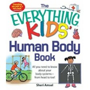 The Everything Kids' Human Body Book: All You Need to Know about Your Body Systems - From Head to Toe!, Paperback/Sheri Amsel