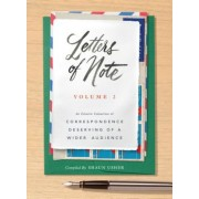 Letters of Note: Volume 2: An Eclectic Collection of Correspondence Deserving of a Wider Audience, Hardcover