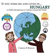 If You Were Me and Lived in... Hungary: A Child's Introduction to Cultures Around the World, Paperback/Carole P. Roman
