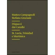 Matteo Campagnoli, Stefano Graziani Dispacci dai Caraibi. St. Lucia, Trinidad e Martinica ISBN:9788874627080