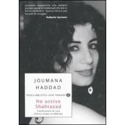 Mondadori Ho ucciso Shahrazad. Confessioni di una donna araba arrabbiata Joumana Haddad