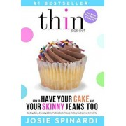 How to Have Your Cake and Your Skinny Jeans Too: Stop Binge Eating, Overeating and Dieting for Good, Get the Naturally Thin Body You Crave from the In, Paperback/Josie Spinardi