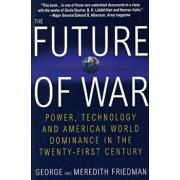 The Future of War: Power, Technology and American World Dominance in the Twenty-First Century, Paperback/George Friedman