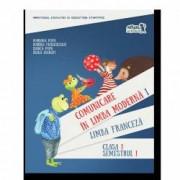 Comunicare in limba moderna 1. Manual de Limba franceza Clasa I Semestrul I + CD