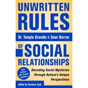 Unwritten Rules of Social Relationships: Decoding Social Mysteries Through the Unique Perspectives of Autism: New Edition with Author Updates, Paperback/Temple Grandin