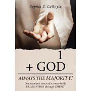 1 + God Always the Majority!: One Woman's Story of a Remarkable Redemption Through Christ, Paperback/Sophia J. Laroyce