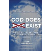 God Does Not Exist: One Man's Journey from Hell to Heaven and Back, Paperback/Joseph C. Hirl