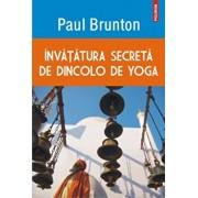 Invatatura secreta de dincolo de yoga/Paul Brunton