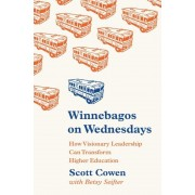 Winnebagos on Wednesdays: How Visionary Leadership Can Transform Higher Education, Hardcover