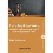 Privilegii savante. O istorie a libertatilor universitare in Europa si Statele Unite/Liviu Andreescu