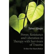 Power Resistance and Liberation in Therapy with Survivors of Trauma...
