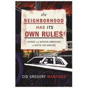 The Neighborhood Has Its Own Rules: Latinos and African Americans in South Los Angeles, Paperback/Cid Martinez