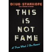 This Is Not Fame: A ``From What I Re-Memoir``, Hardcover