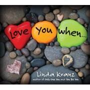 Love You When..., Hardcover/Linda Kranz
