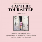 Capture Your Style: Transform Your Instagram Photos, Showcase Your Life, and Build the Ultimate Platform, Paperback