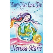Fairy Grace Loves You (Children's Book about a Fairy and Divine Grace, Picture Books, Preschool Books, Ages 2-8, Kindergarten, Toddler Books, Kids Boo, Hardcover/Nerissa Marie