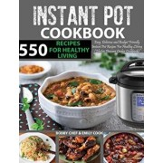 550 Instant Pot Recipes Cookbook: Easy, Delicious and Budget Friendly Instant Pot Recipes for Healthy Living (Electric Pressure Cooker Cookbook) (Vega, Paperback/Bobby Chef