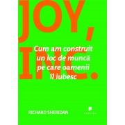 Joy, Inc. Cum am construit un loc de munca pe care oamenii il iubesc