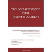 Teologie si filosofie intre Orient si Occident/Coord: Iulian Danca, Jean Francois Petit, Lucian Dinca