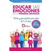 Educar Las Emociones En La Primera Infancia.: Teoria y Guia Practica Para Ninos de 3 a 6 Anos. (Spanish), Paperback/Belen Pineiro