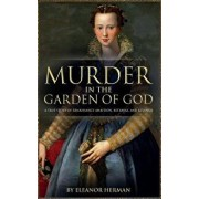 Murder in the Garden of God: A True Story of Renaissance Ambition, Betrayal and Revenge, Paperback/Eleanor Herman