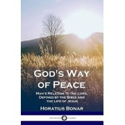 God's Way of Peace: Man's Relation to the Lord, Defined by the Bible and the Life of Jesus, Paperback/Bonar Horatius