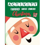 Christmas Activity Book for Kids: A Fun with All Game Mazes, Coloring, Dot to Dot, Matching, Drawing, Counting, Find the Same Picture, Word Search and, Paperback