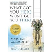 What Got You Here Won't Get You There: How Successful People Become Even More Successful: Round Table Comics, Paperback/Marshall Goldsmith