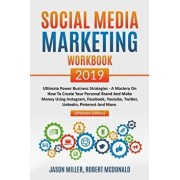 Social Media Marketing Workbook 2019: Ultimate Power Business Strategies - a Mastery of How to Create your Personal Brand and Make Money using Instagr, Paperback/Robert McDonald