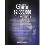 Como Gane $2,000,000 En La Bolsa / How I Made $2,000,000 in the Stock Market, Paperback/Nicolas Darvas