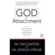 God Attachment: Why You Believe, Act, and Feel the Way You Do about God, Paperback/Tim Clinton