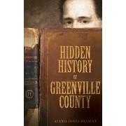 Hidden History of Greenville County, Hardcover/Alexia Jones Helsley