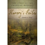 Slavery's Exiles: The Story of the American Maroons, Hardcover
