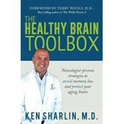 The Healthy Brain Toolbox: Neurologist-Proven Strategies to Prevent Memory Loss and Protect Your Aging Brain, Paperback/Ken Sharlin