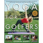 Yoga for Golfers: A Unique Mind-Body Approach to Golf Fitness, Paperback/Katherine Roberts