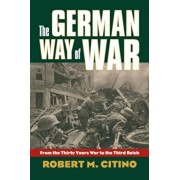 The German Way of War: From the Thirty Years' War to the Third Reich, Paperback/Robert M. Citino