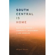 South Central Is Home: Race and the Power of Community Investment in Los Angeles, Paperback/Abigail Rosas