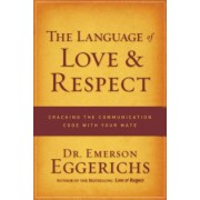The Language of Love & Respect: Cracking the Communication Code with Your Mate, Paperback