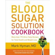 The Blood Sugar Solution Cookbook: More Than 175 Ultra-Tasty Recipes for Total Health and Weight Loss, Hardcover