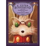 E. Aster Bunnymund and the Warrior Eggs at the Earth's Core!, Paperback/William Joyce