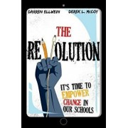 The Revolution: It's Time to Empower Change in Our Schools, Paperback/Darren Ellwein