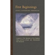 First Beginnings: From the Creation to the Mountain of the Prophets & From Adam and Eve to Job and the Patriarchs, Hardcover/Anne Catherine Emmerich