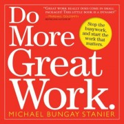 Do More Great Work: Stop the Busywork, and Start the Work That Matters., Paperback