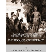 Native American Tribes: The History and Culture of the Iroquois Confederacy, Paperback/Charles River Editors